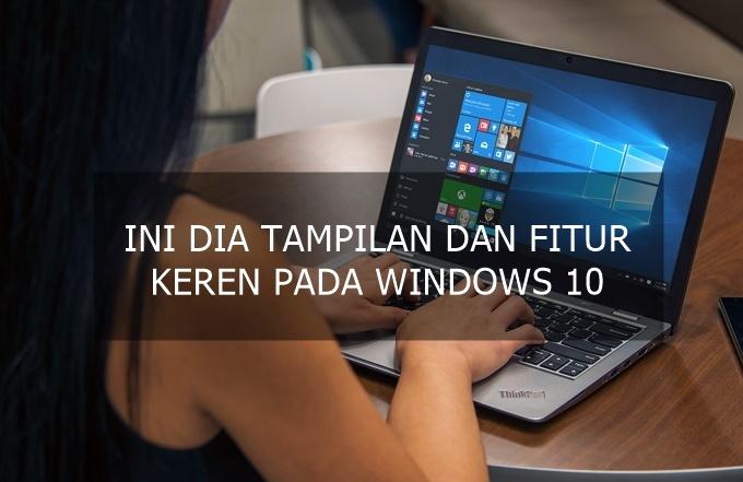 Ketahui Tampilan Windows 10 Terbaru Fitur Kerennya Lengkap