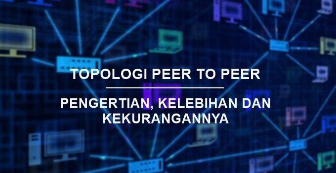 Pengertian Topologi PEER TO PEER