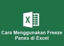 Cara Menggunakan Freeze Panes di Excel