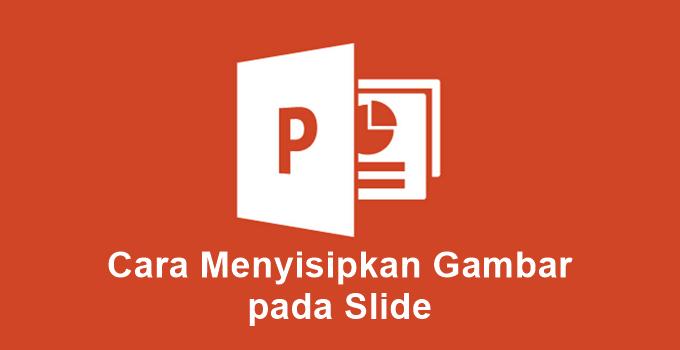 Cara Menyisipkan Gambar Pada Slide