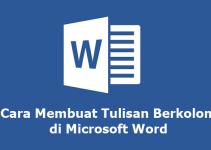 Cara Membuat Tulisan Berkolom di Microsoft Word