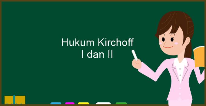 Hukum Kirchoff I dan II
