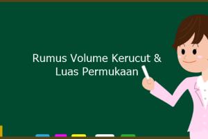 Rumus Volume Kerucut & Luas Permukaan