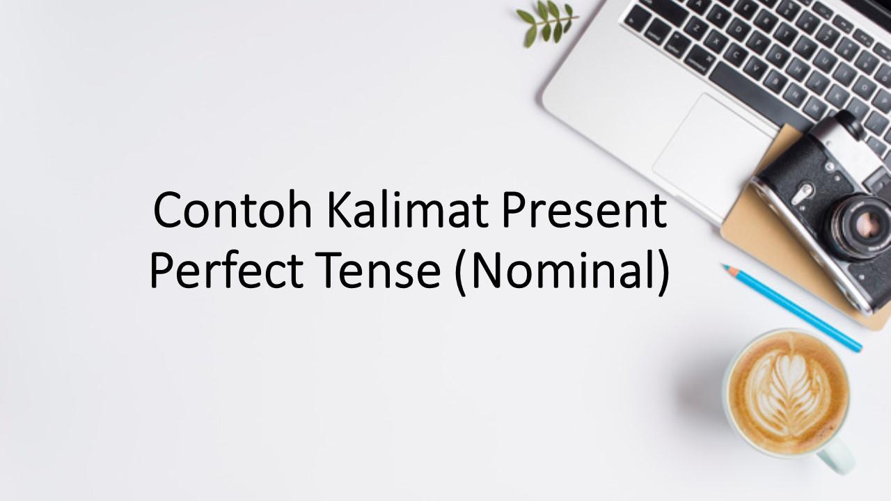 Contoh Kalimat Present Perfect Tense Nominal