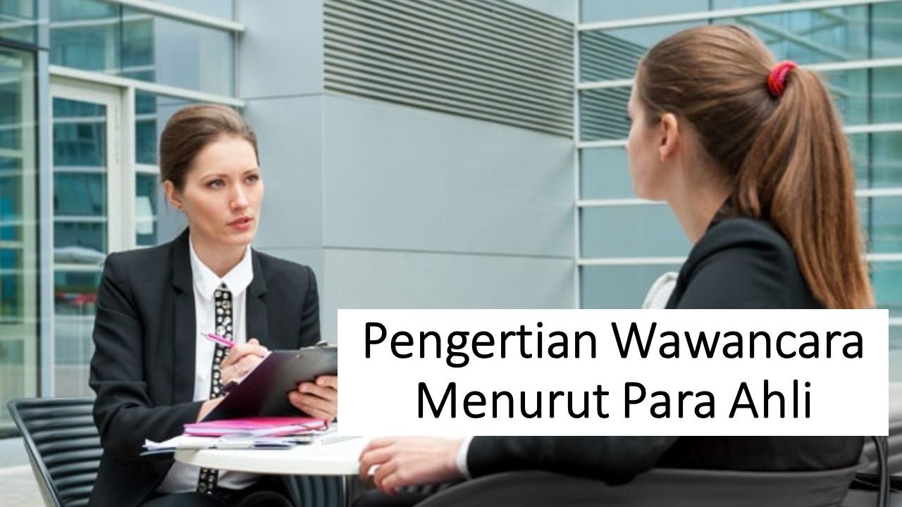 Pengertian wawancara menurut para ahli